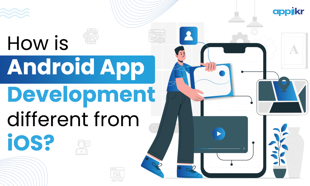 How is Android app development different from iOS